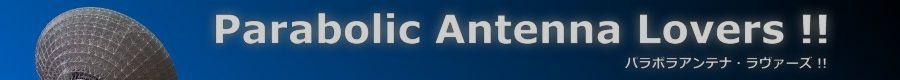 Parabolic Antenna Lovers!! (パラボラアンテナ・ラヴァーズ!!) - 大型パラボラアンテナ愛好者のための情報サイト